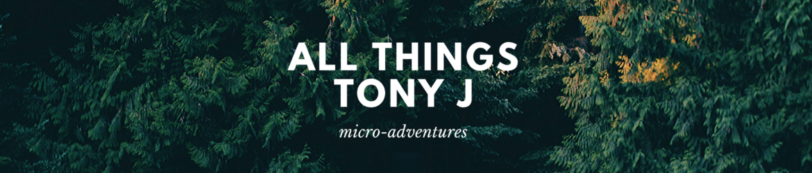 All Things Tony J - Micro Adventures